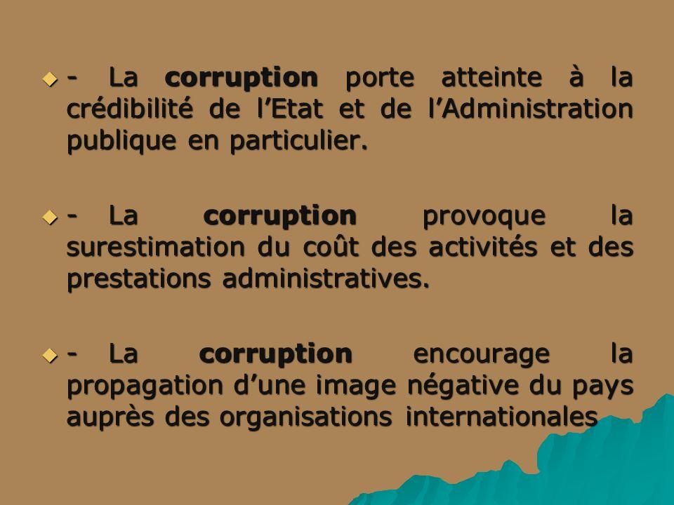 - La corruption porte atteinte à la crédibilité de l'Etat et de l'Administration publique en particulier.