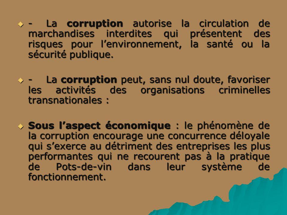 - La corruption autorise la circulation de marchandises interdites qui présentent des risques pour l'environnement, la santé ou la sécurité publique.