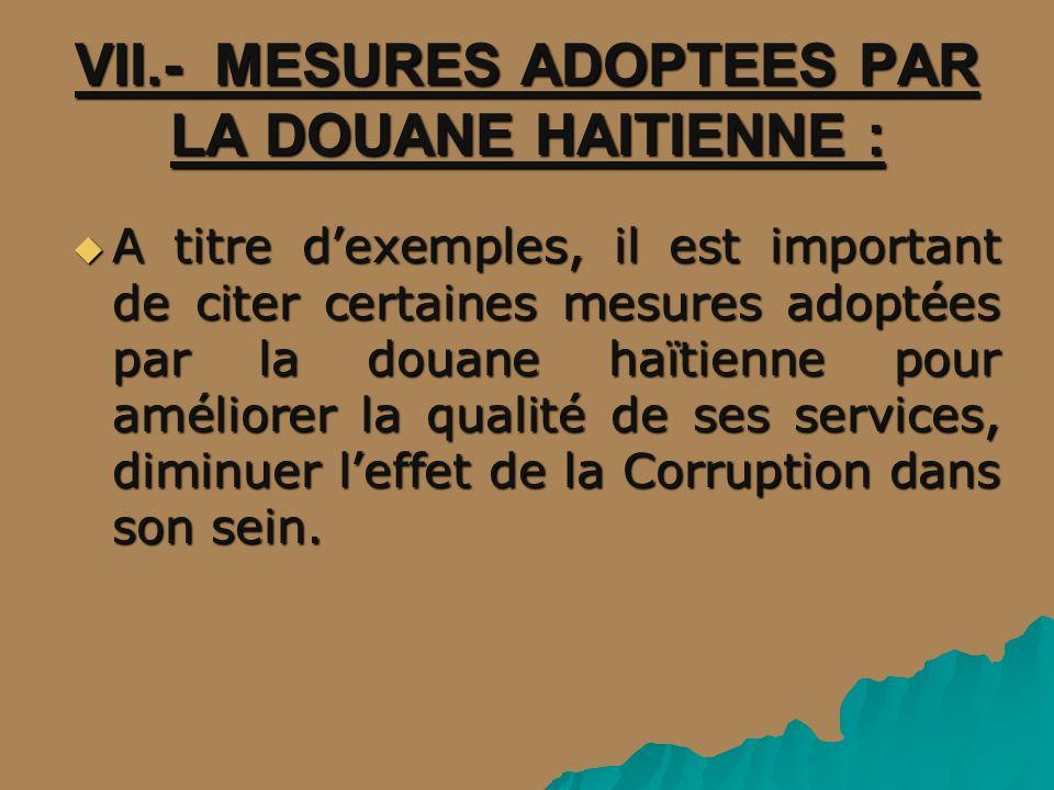 VII.- MESURES ADOPTEES PAR LA DOUANE HAITIENNE :