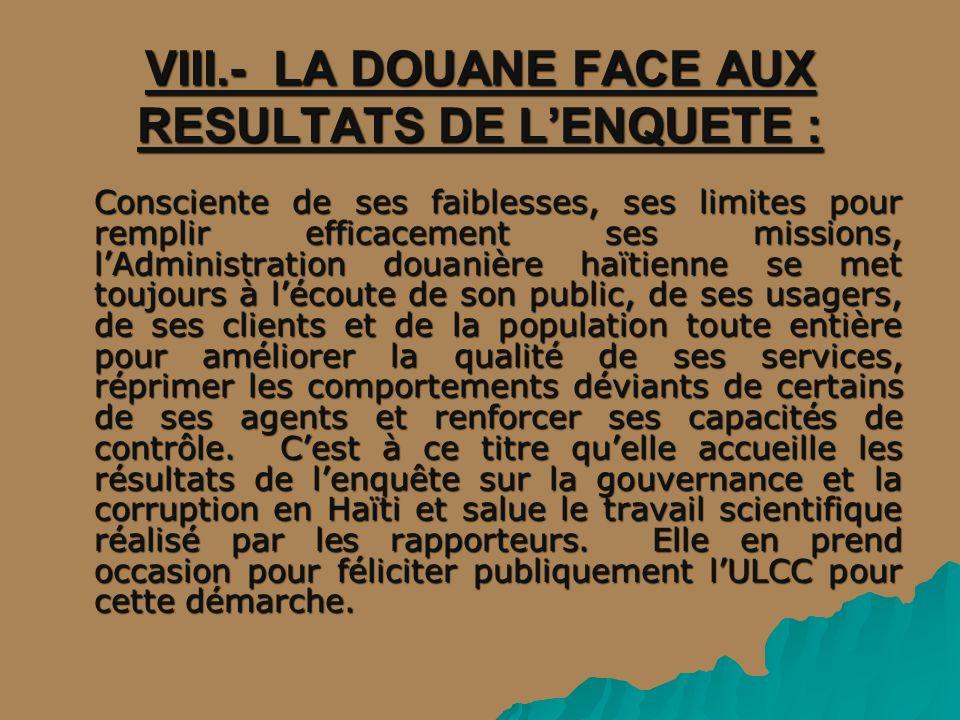 VIII.- LA DOUANE FACE AUX RESULTATS DE L'ENQUETE :