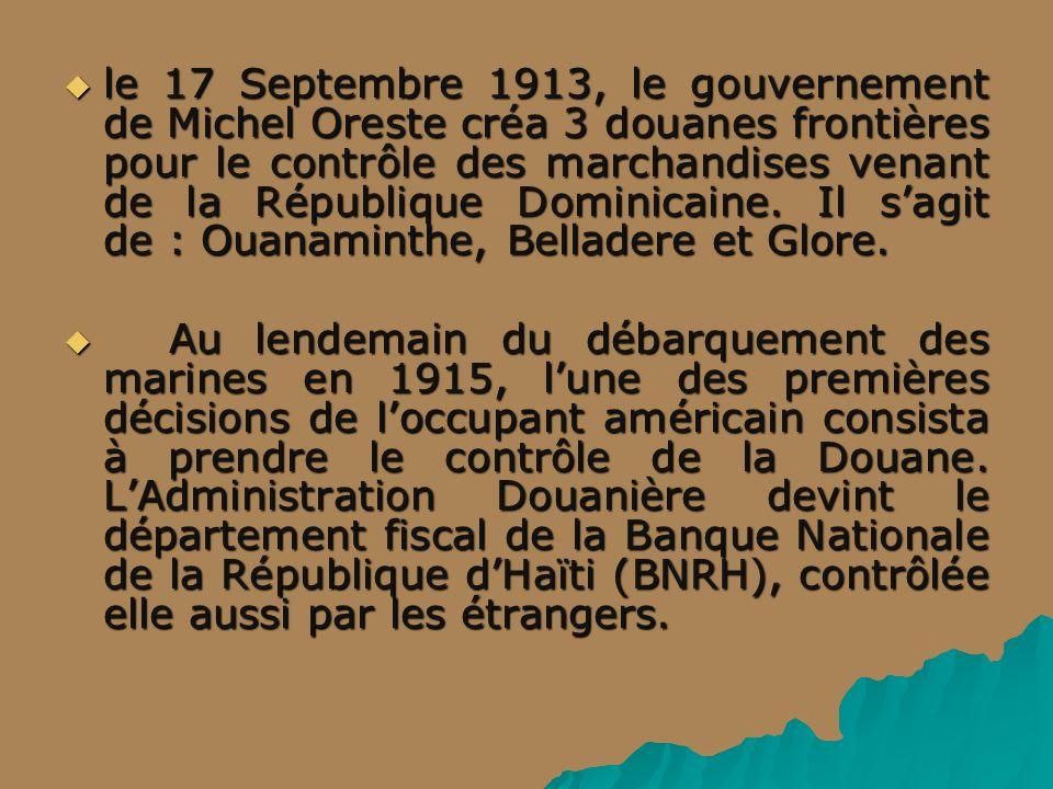 le 17 Septembre 1913, le gouvernement de Michel Oreste créa 3 douanes frontières pour le contrôle des marchandises venant de la République Dominicaine. Il s'agit de : Ouanaminthe, Belladere et Glore.