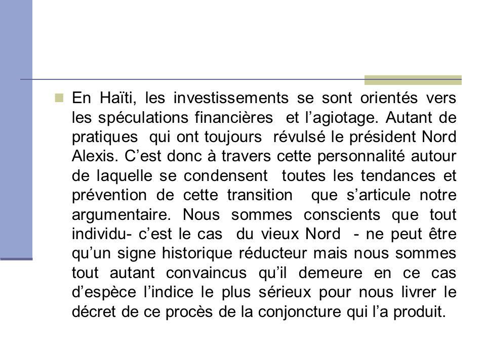 En Haïti, les investissements se sont orientés vers les spéculations financières et l'agiotage.