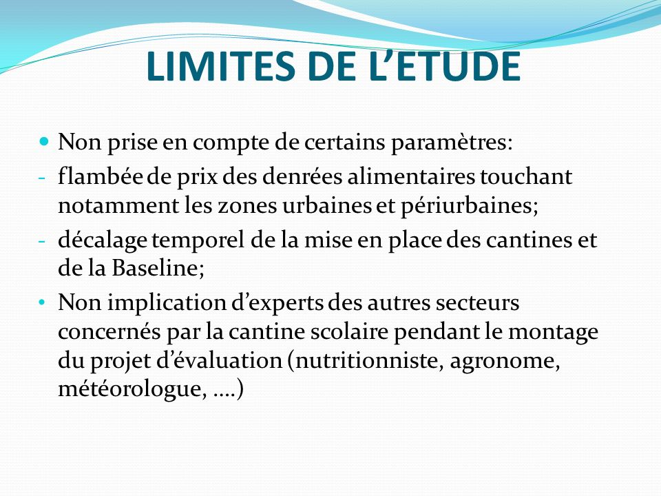 LIMITES DE L'ETUDE Non prise en compte de certains paramètres:
