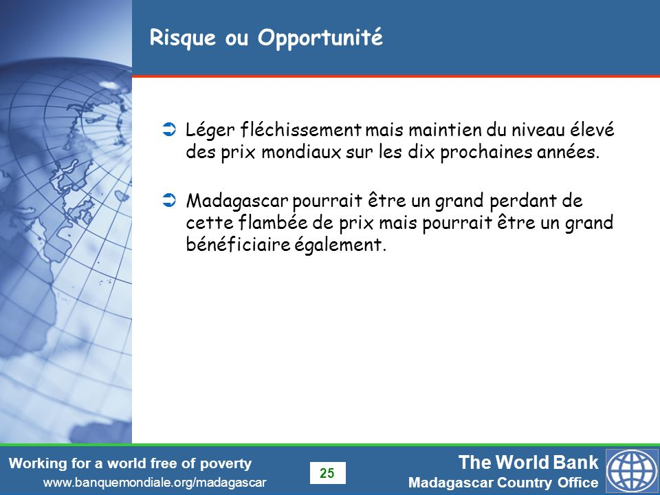 Risque ou Opportunité Léger fléchissement mais maintien du niveau élevé des prix mondiaux sur les dix prochaines années.