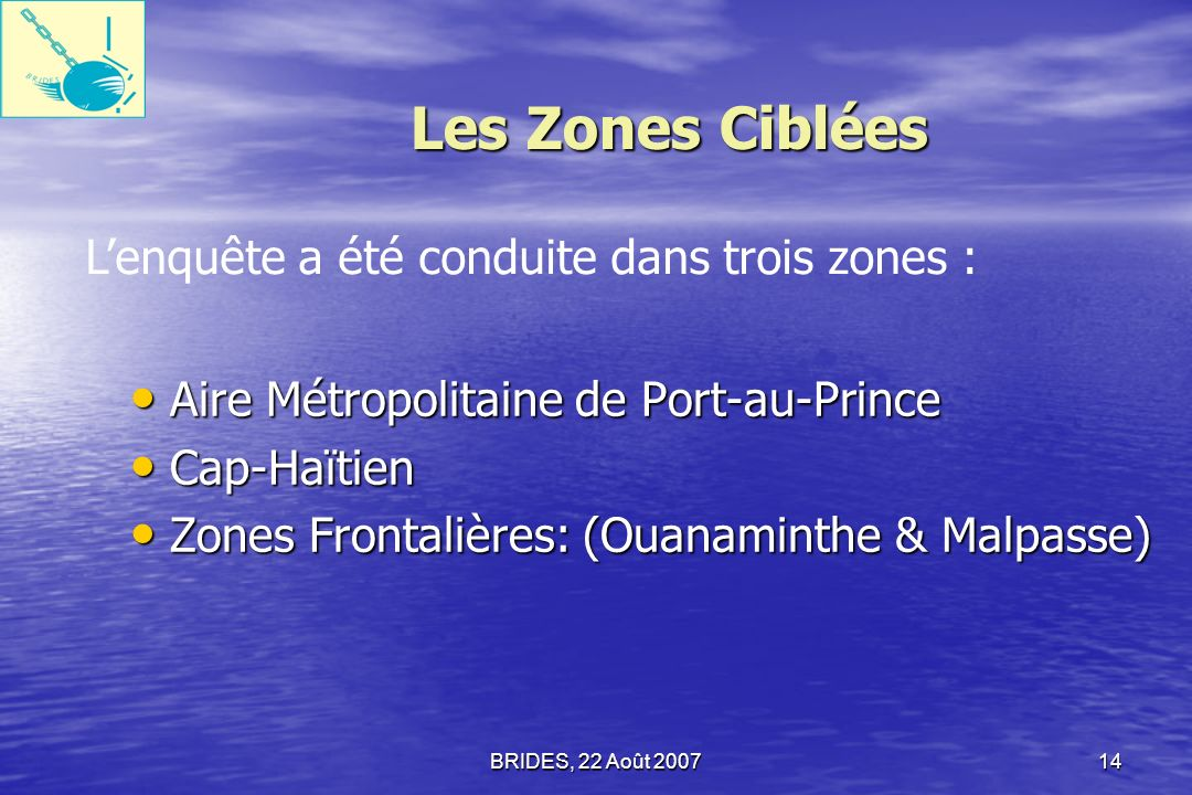 Les Zones Ciblées L'enquête a été conduite dans trois zones :