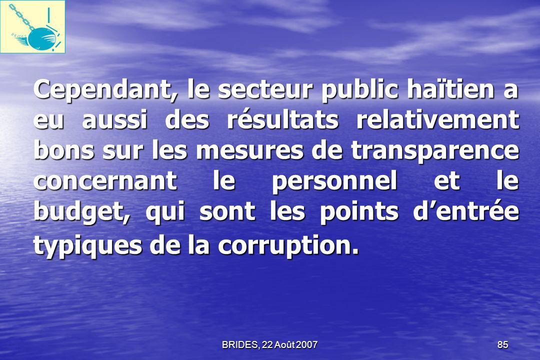 Cependant, le secteur public haïtien a eu aussi des résultats relativement bons sur les mesures de transparence concernant le personnel et le budget, qui sont les points d'entrée typiques de la corruption.
