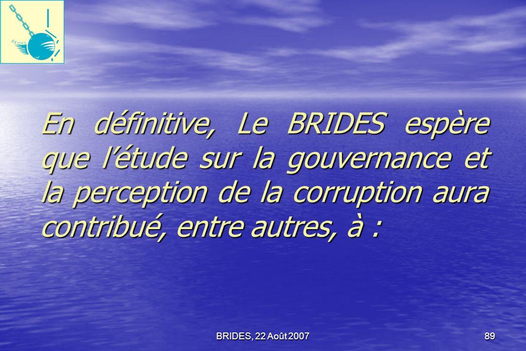 En définitive, Le BRIDES espère que l'étude sur la gouvernance et la perception de la corruption aura contribué, entre autres, à :