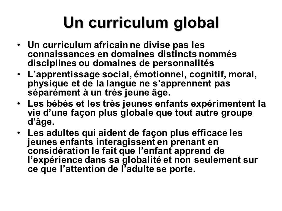 Un curriculum global Un curriculum africain ne divise pas les connaissances en domaines distincts nommés disciplines ou domaines de personnalités.