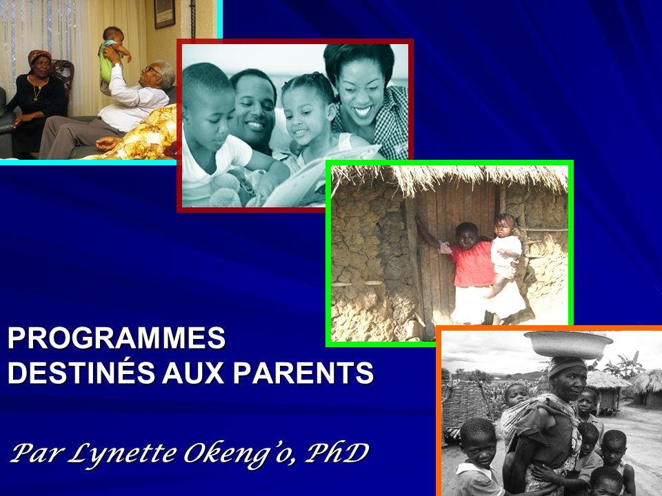 PROGRAMMES DESTINÉS AUX PARENTS Par Lynette Okeng'o, PhD