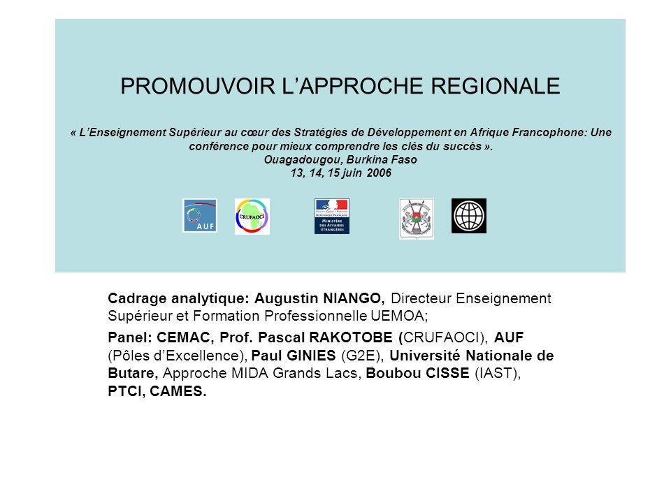 PROMOUVOIR L'APPROCHE REGIONALE « L'Enseignement Supérieur au cœur des Stratégies de Développement en Afrique Francophone: Une conférence pour mieux comprendre les clés du succès ». Ouagadougou, Burkina Faso 13, 14, 15 juin 2006