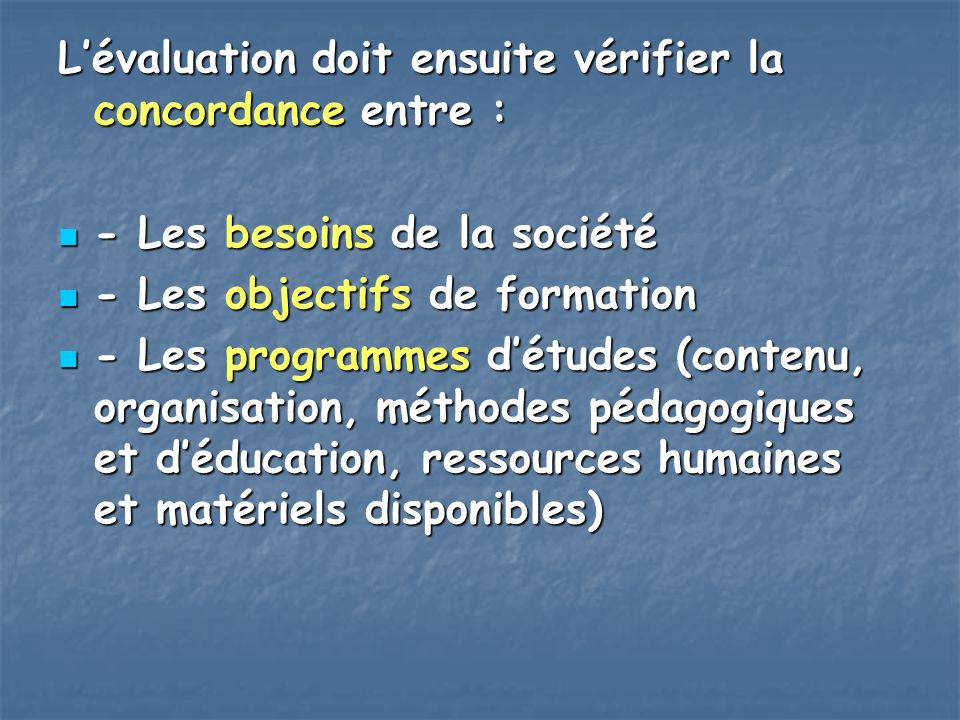 L'évaluation doit ensuite vérifier la concordance entre :