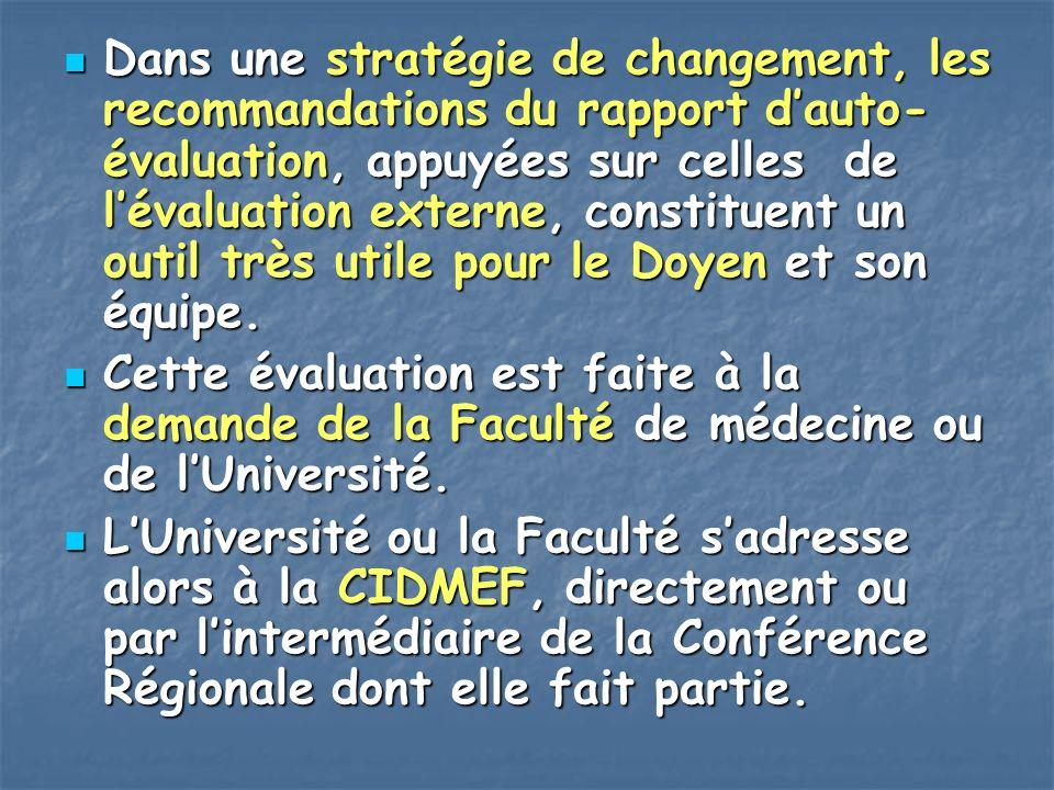 Dans une stratégie de changement, les recommandations du rapport d'auto-évaluation, appuyées sur celles de l'évaluation externe, constituent un outil très utile pour le Doyen et son équipe.
