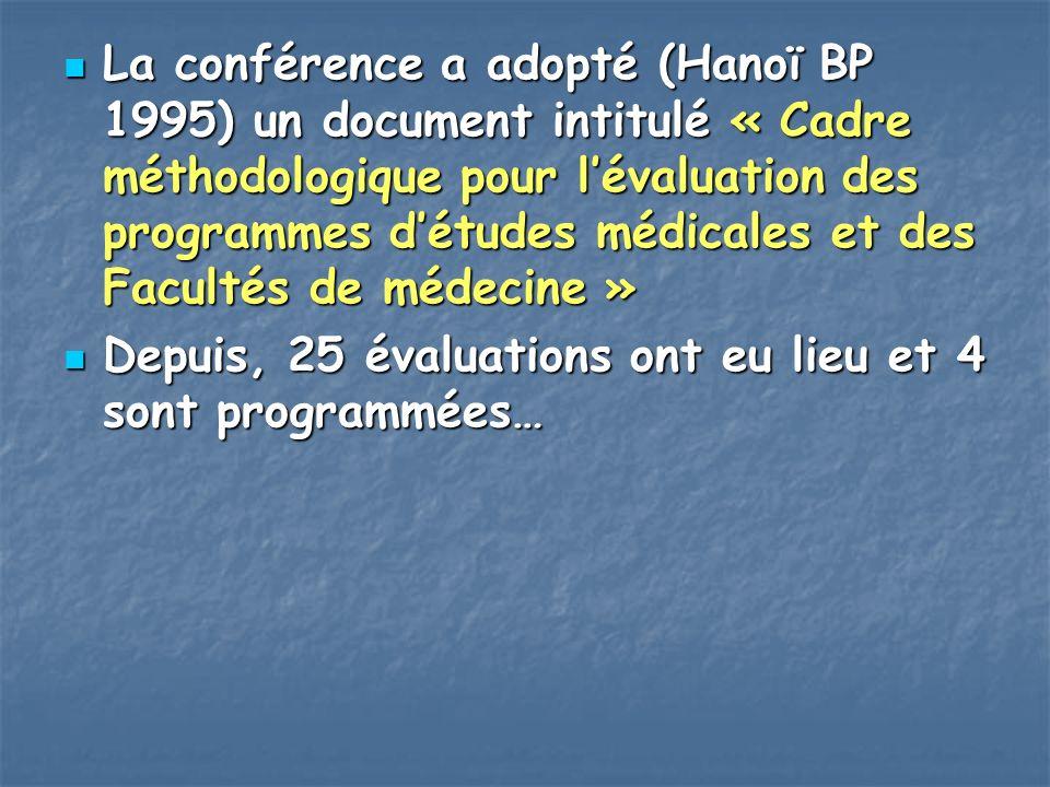 La conférence a adopté (Hanoï BP 1995) un document intitulé « Cadre méthodologique pour l'évaluation des programmes d'études médicales et des Facultés de médecine »