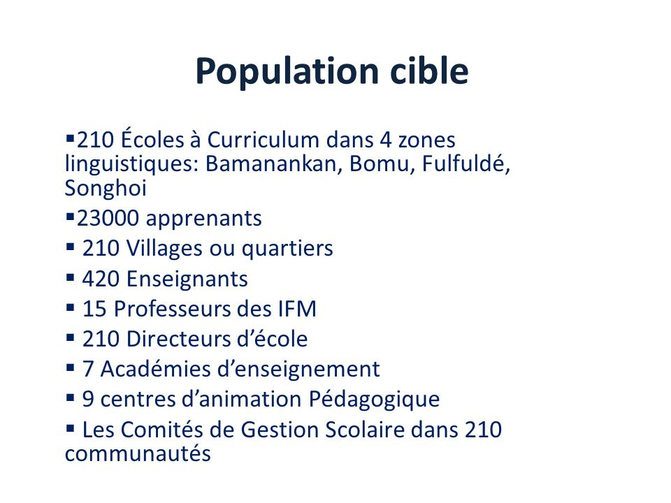 Population cible 210 Écoles à Curriculum dans 4 zones linguistiques: Bamanankan, Bomu, Fulfuldé, Songhoi.