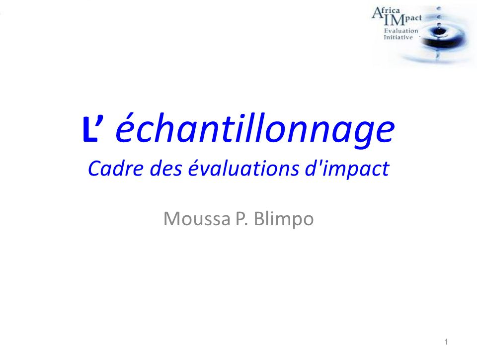 L' échantillonnage Cadre des évaluations d impact