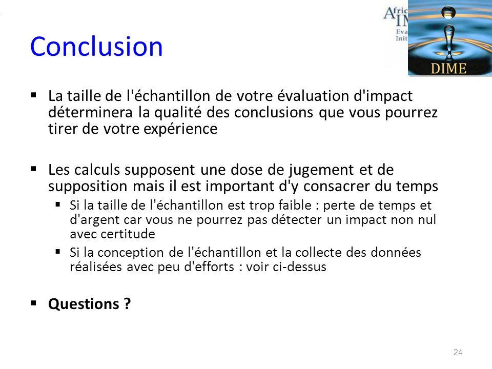 Conclusion La taille de l échantillon de votre évaluation d impact déterminera la qualité des conclusions que vous pourrez tirer de votre expérience.