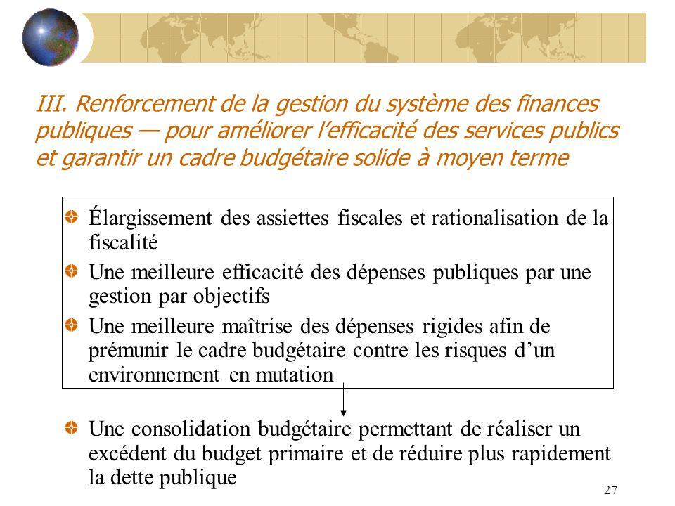 III. Renforcement de la gestion du système des finances publiques — pour améliorer l'efficacité des services publics et garantir un cadre budgétaire solide à moyen terme