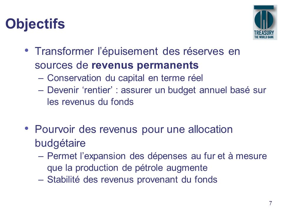 Objectifs Transformer l'épuisement des réserves en sources de revenus permanents. Conservation du capital en terme réel.
