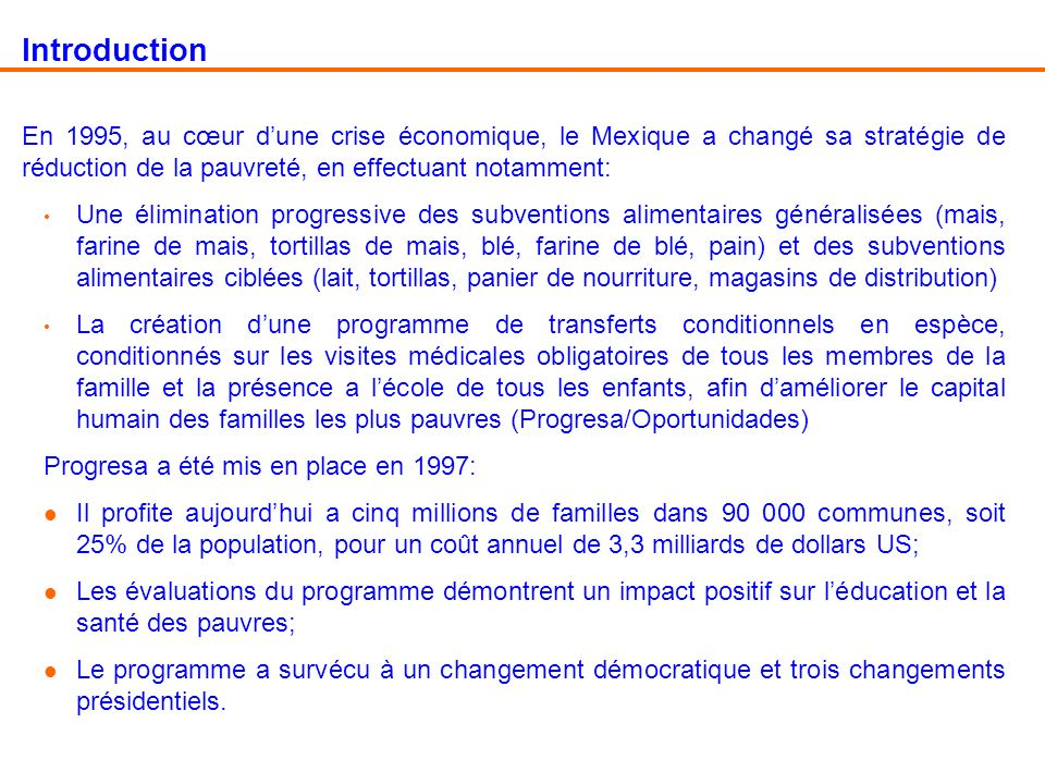 Introduction En 1995, au cœur d'une crise économique, le Mexique a changé sa stratégie de réduction de la pauvreté, en effectuant notamment: