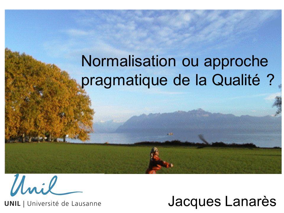 Normalisation ou approche pragmatique de la Qualité