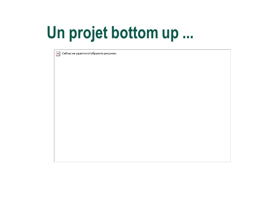 Un projet bottom up ...