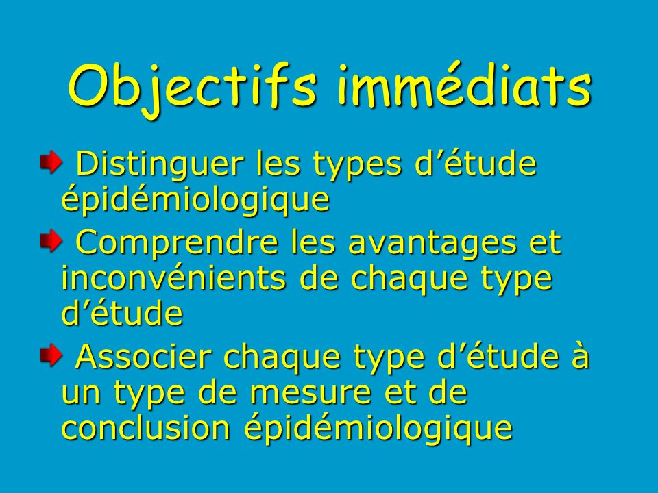 Objectifs immédiats Distinguer les types d'étude épidémiologique
