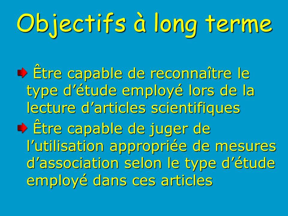 Objectifs à long terme Être capable de reconnaître le type d'étude employé lors de la lecture d'articles scientifiques.