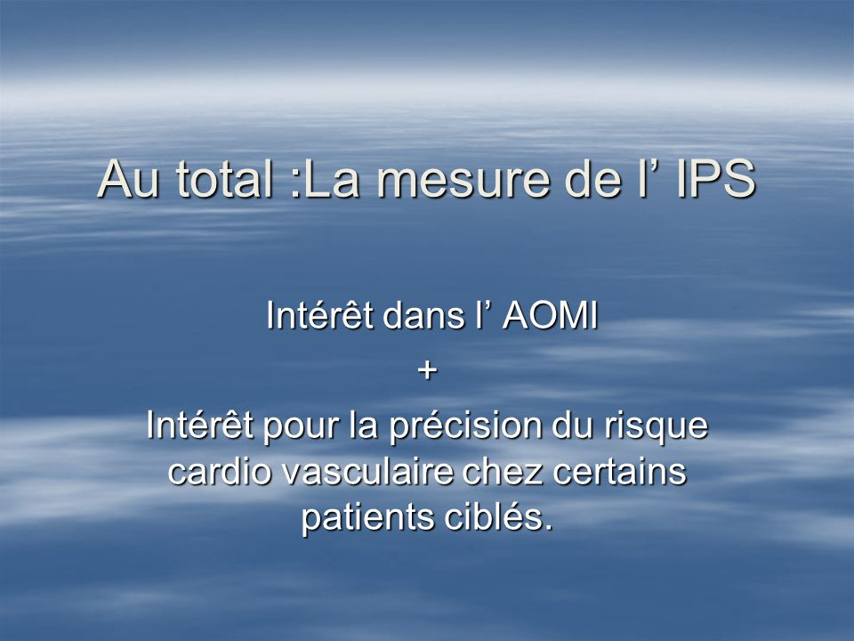 Au total :La mesure de l' IPS