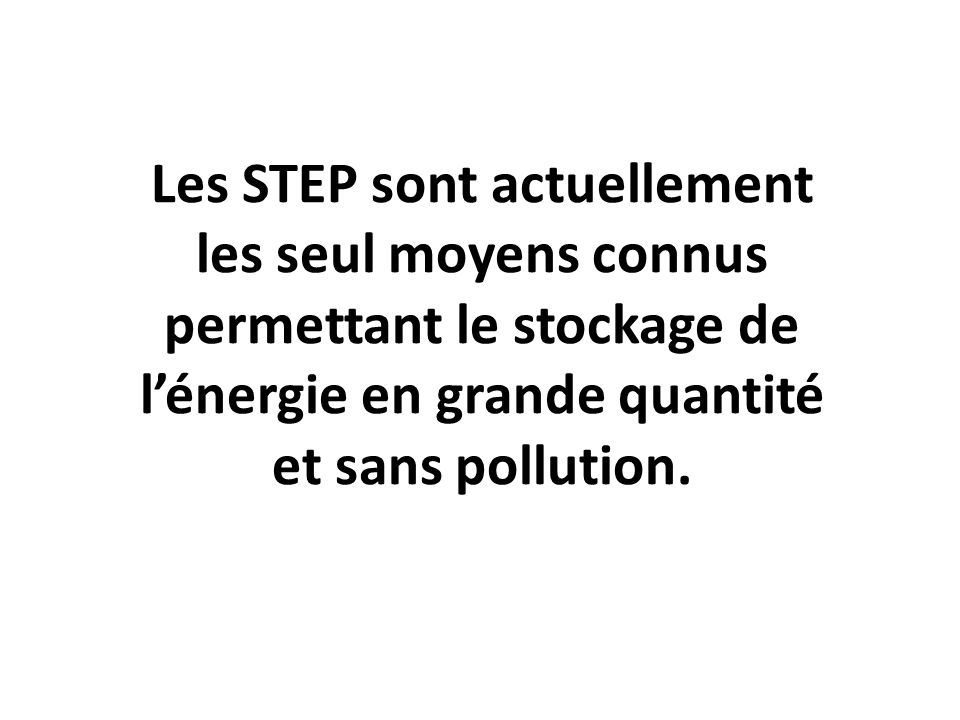 Les STEP sont actuellement les seul moyens connus permettant le stockage de l'énergie en grande quantité et sans pollution.