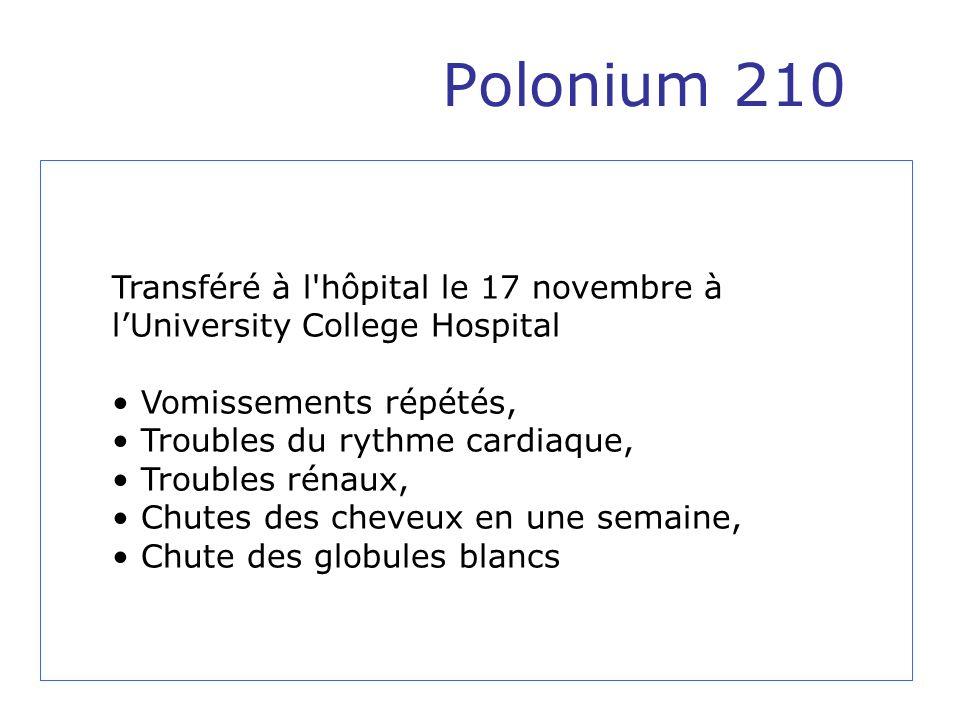 Polonium 210 Transféré à l hôpital le 17 novembre à l'University College Hospital. Vomissements répétés,