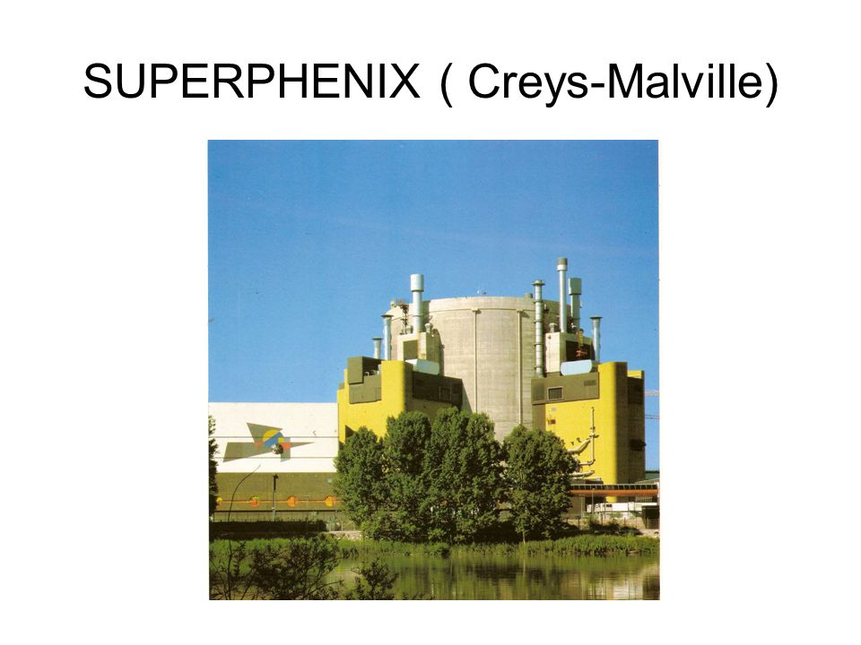 SUPERPHENIX ( Creys-Malville)