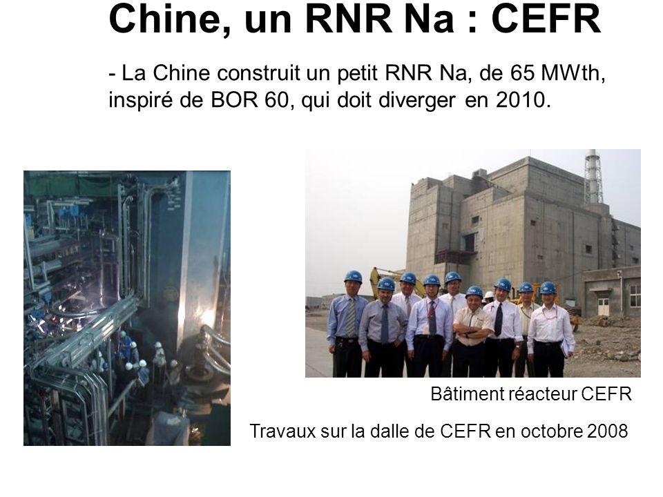 Chine, un RNR Na : CEFR - La Chine construit un petit RNR Na, de 65 MWth, inspiré de BOR 60, qui doit diverger en 2010.