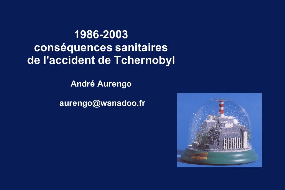 1986-2003 conséquences sanitaires de l accident de Tchernobyl André Aurengo aurengo@wanadoo.fr