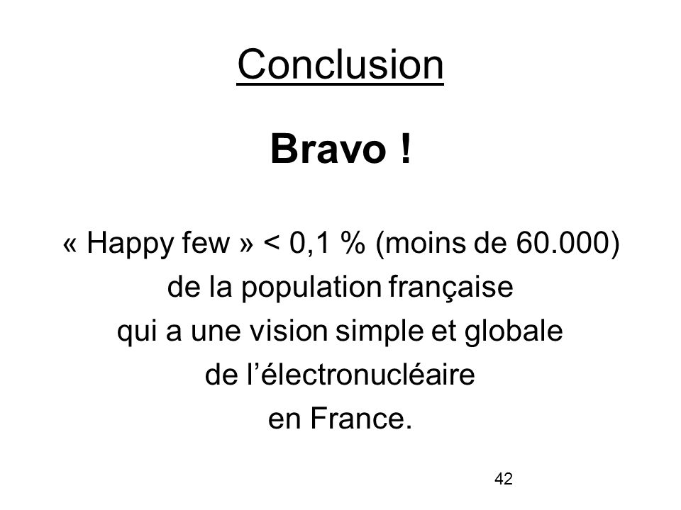 Conclusion Bravo ! « Happy few » < 0,1 % (moins de )