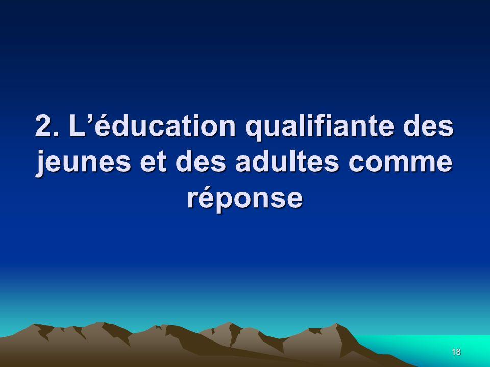 2. L'éducation qualifiante des jeunes et des adultes comme réponse