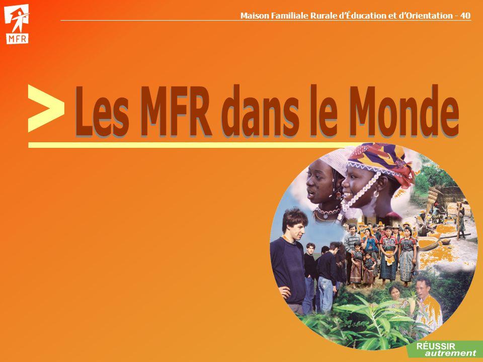 > Les MFR dans le Monde LES MFR DANS LE MONDE