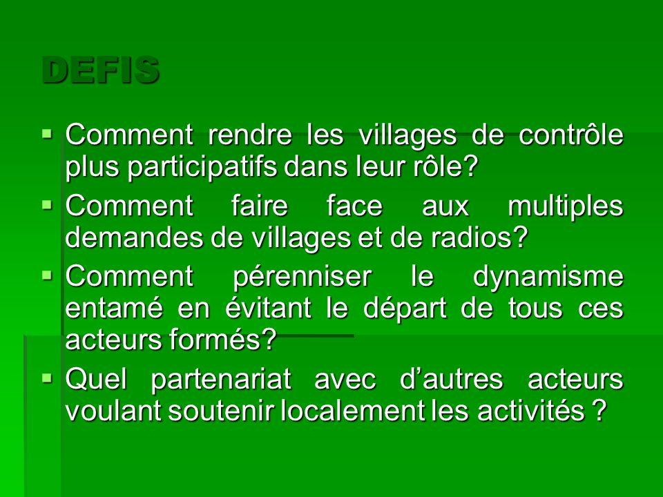 DEFIS Comment rendre les villages de contrôle plus participatifs dans leur rôle Comment faire face aux multiples demandes de villages et de radios