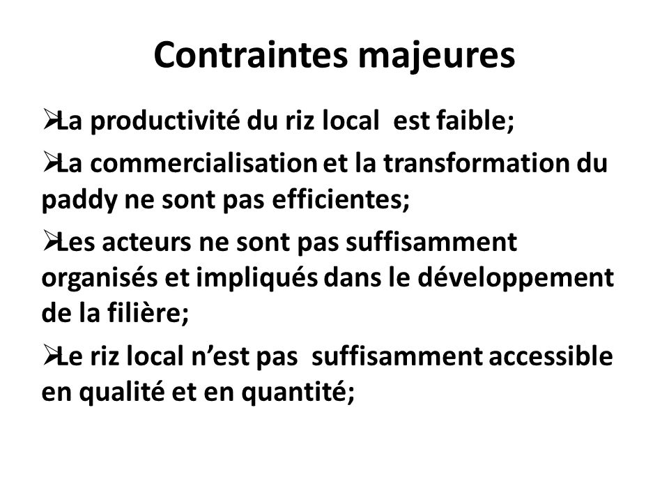 Contraintes majeures La productivité du riz local est faible;