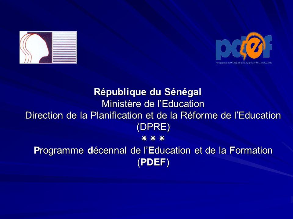 République du Sénégal Ministère de l'Education Direction de la Planification et de la Réforme de l'Education (DPRE)  Programme décennal de l'Education et de la Formation (PDEF)