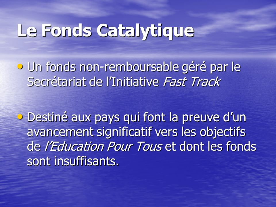 Le Fonds Catalytique Un fonds non-remboursable géré par le Secrétariat de l'Initiative Fast Track.