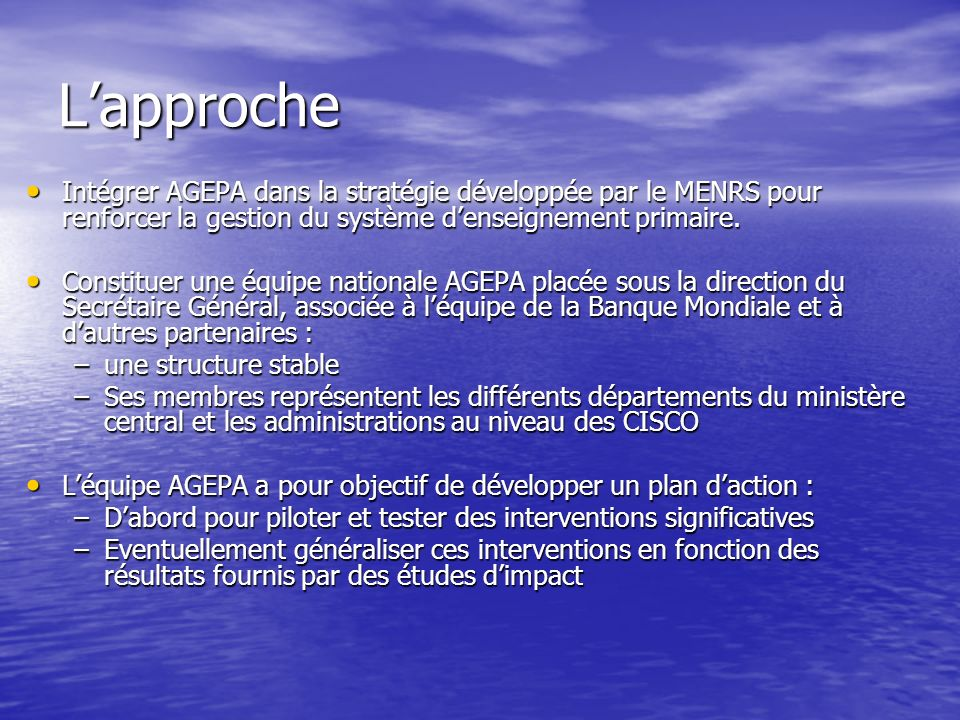 L'approcheIntégrer AGEPA dans la stratégie développée par le MENRS pour renforcer la gestion du système d'enseignement primaire.