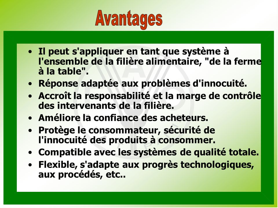 Avantages Il peut s appliquer en tant que système à l ensemble de la filière alimentaire, de la ferme à la table .