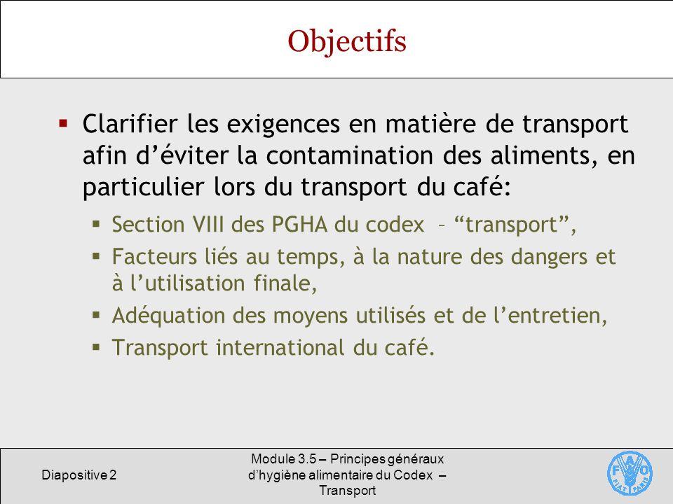 Objectifs Clarifier les exigences en matière de transport afin d'éviter la contamination des aliments, en particulier lors du transport du café: