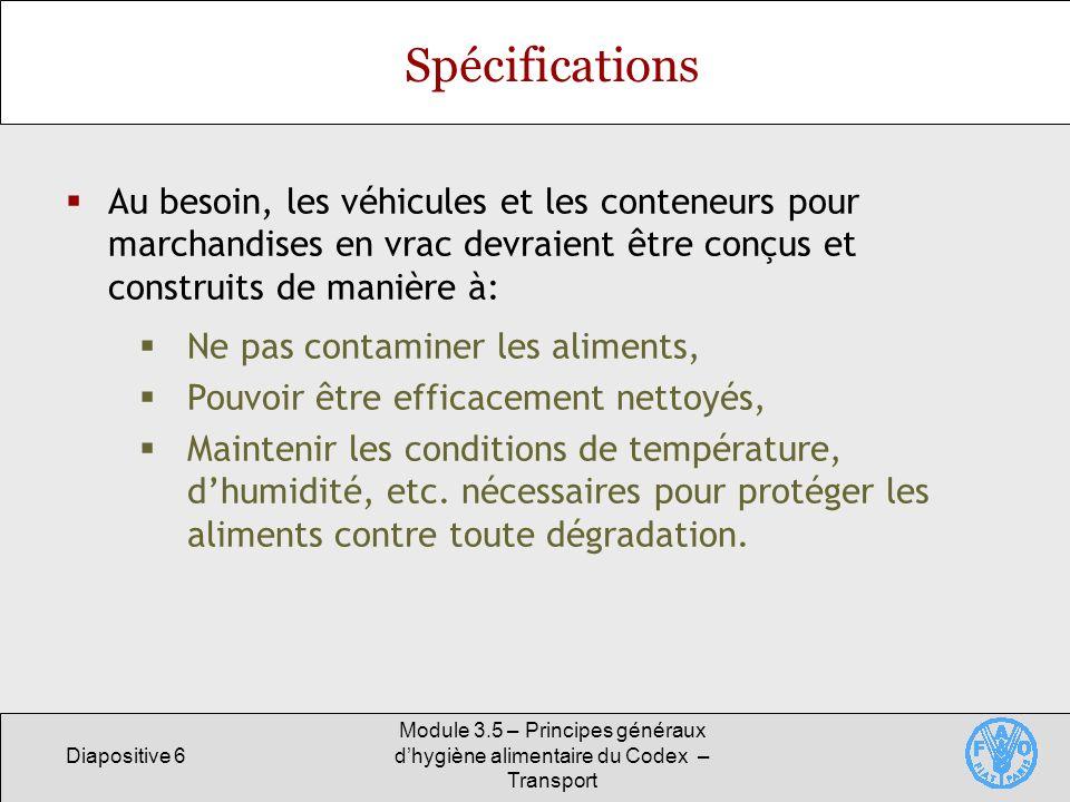 Spécifications Au besoin, les véhicules et les conteneurs pour marchandises en vrac devraient être conçus et construits de manière à: