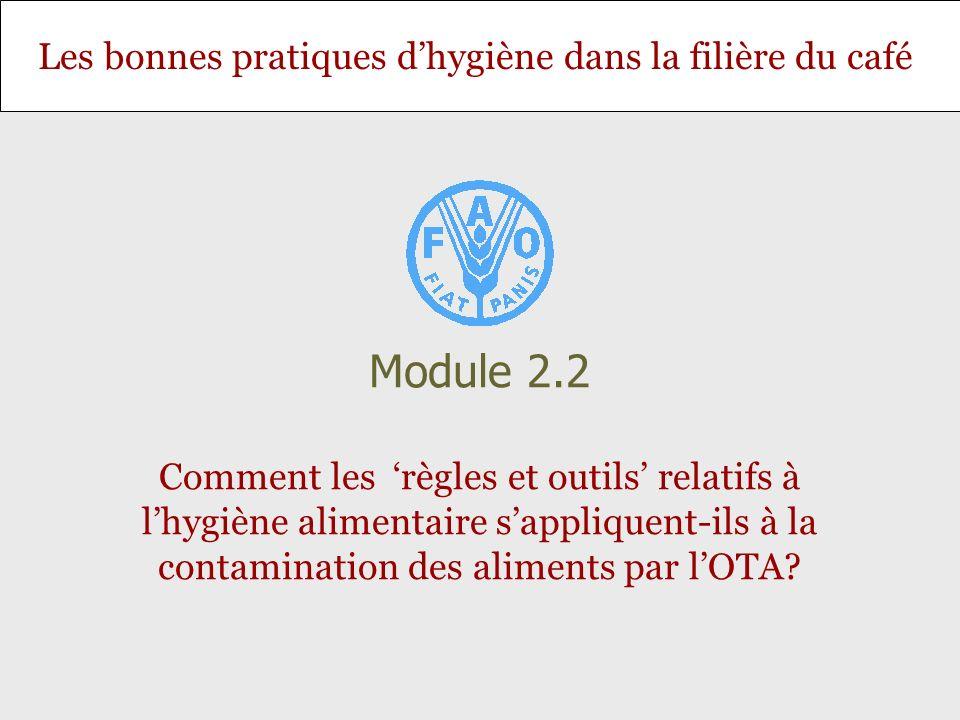Module 2.2 Comment les 'règles et outils' relatifs à l'hygiène alimentaire s'appliquent-ils à la contamination des aliments par l'OTA