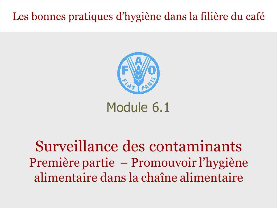 Module 6.1 Surveillance des contaminants Première partie – Promouvoir l'hygiène alimentaire dans la chaîne alimentaire.