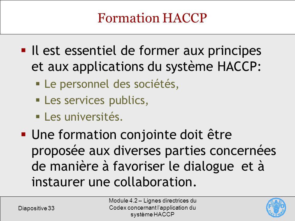 Formation HACCP Il est essentiel de former aux principes et aux applications du système HACCP: Le personnel des sociétés,