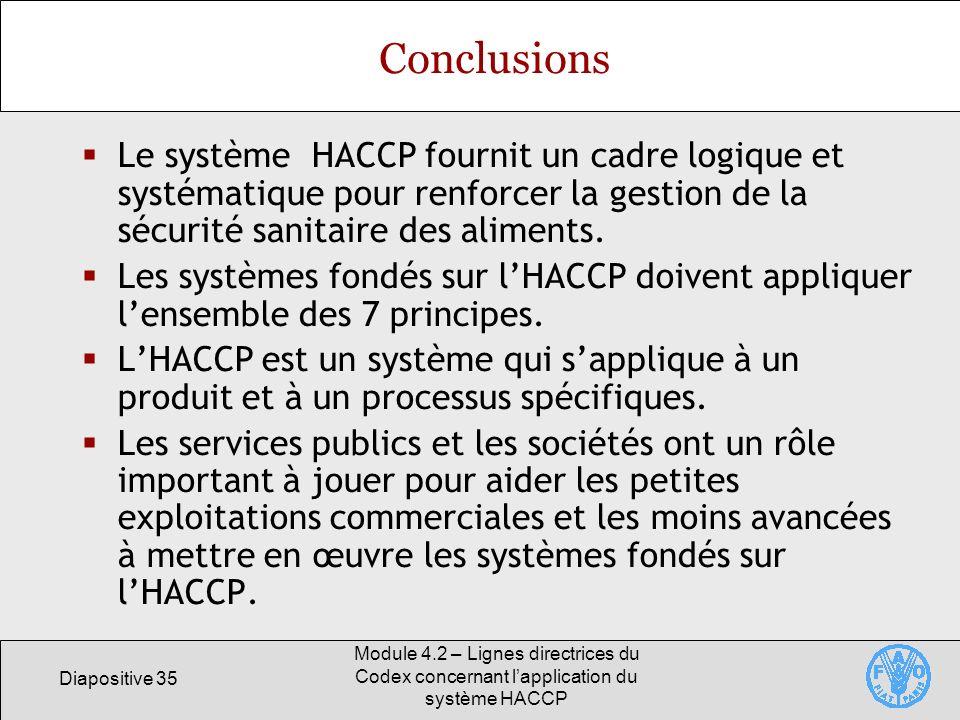 Conclusions Le système HACCP fournit un cadre logique et systématique pour renforcer la gestion de la sécurité sanitaire des aliments.