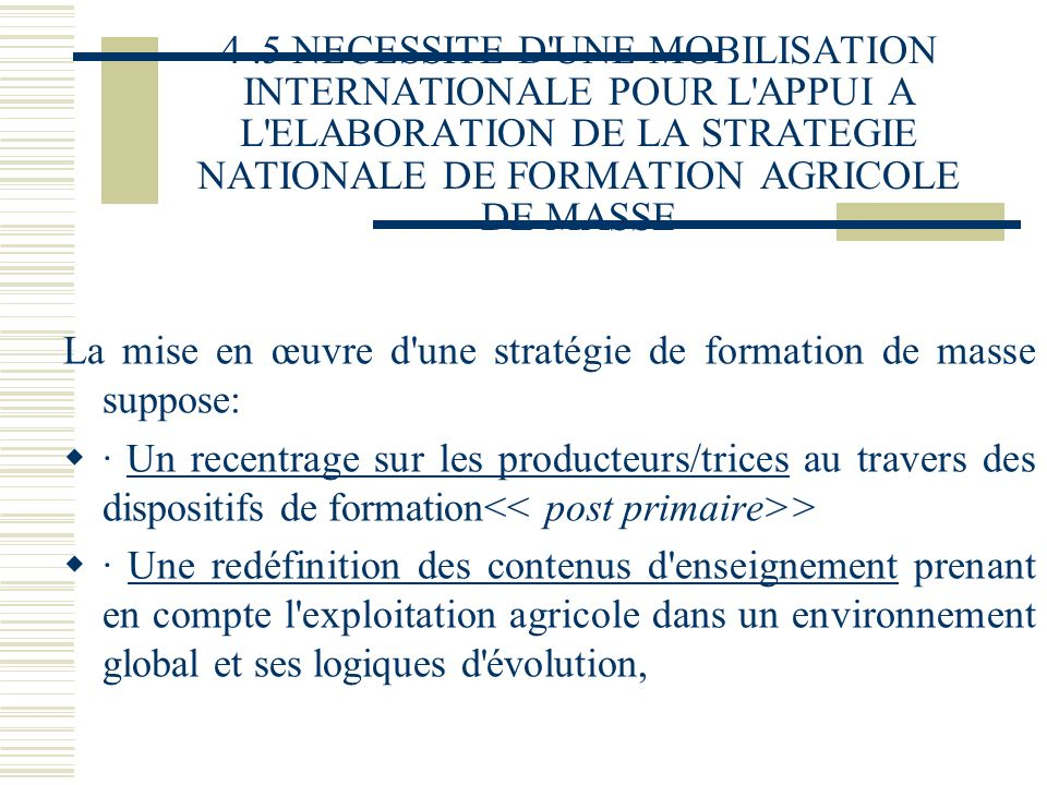 4 .5 NECESSITE D UNE MOBILISATION INTERNATIONALE POUR L APPUI A L ELABORATION DE LA STRATEGIE NATIONALE DE FORMATION AGRICOLE DE MASSE
