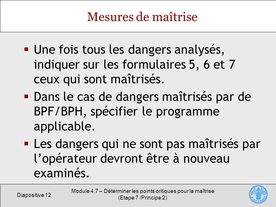 Mesures de maîtrise Une fois tous les dangers analysés, indiquer sur les formulaires 5, 6 et 7 ceux qui sont maîtrisés.